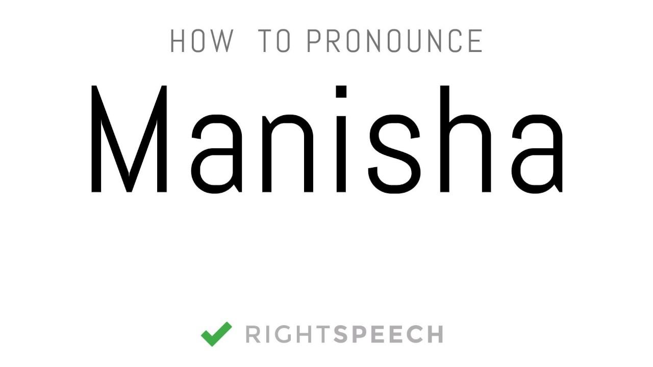 Manisha How To Pronounce Manisha Indian Girl Name
