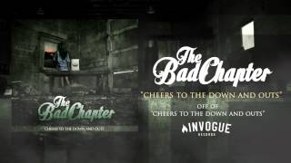 "The Bad Chapter ""Cheers To The Down And Outs"""