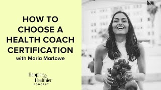 How to choose a health coach certification with maria marlowe
