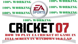 HOW TO PLAY EA CRICKET 07 GAME IN FULL SCREEN IN WINDOWS 10,8,7,XP   YouTube