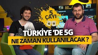 5G Türkiye'de İlk Hangi Şehirde ve Ne Zaman Kullanılacak?  5 Çayı #213