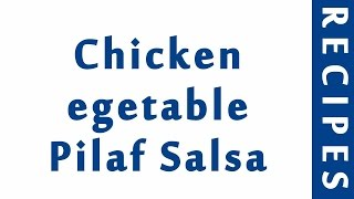 Chicken egetable Pilaf Salsa INDIAN RECIPES