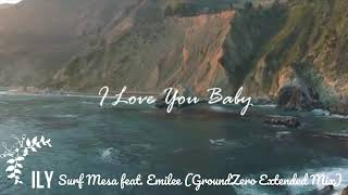 ILY (I Love You Baby) by Surf Mesa feat. Emilee (GroundZero Extended Mix)