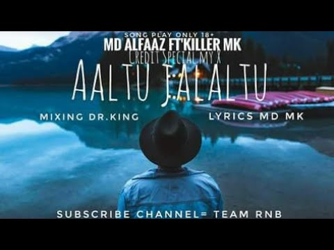 NEW || SONG || ALTU JALALTU || MD,ALFAAZ || FT'KILLER MK 2018 Vol+ song Team RNB