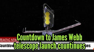Countdown to James Webb telescope launch countinues