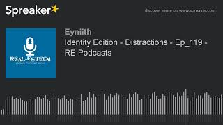 Identity Edition - Distractions - Ep_119 - RE Podcasts (part 1 of 2)
