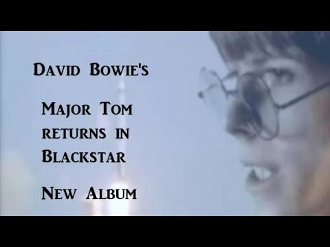David Bowie, the story of Major Tom and Blackstar.