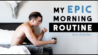 My EPIC Morning Routine [2018] + Men's Healthy Lifestyle Tips