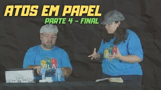 ATOS EM PAPEL | parte 4 final  - Vila kids