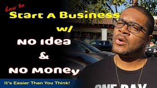 Start A Business | No Idea? No Money? No Problem!!