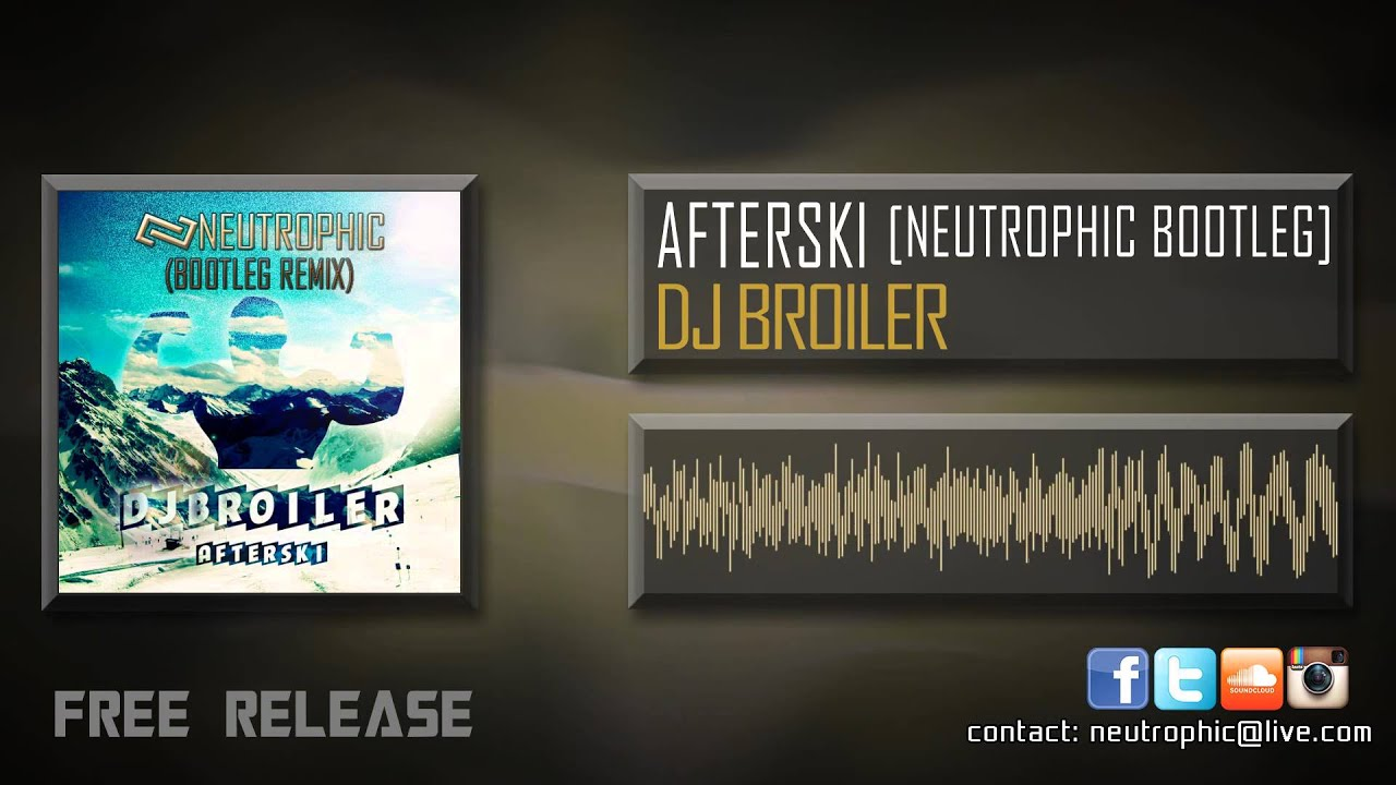 DJ Broiler - Afterski (Neutrophic Bootleg Remix) [FREE RELEASE]