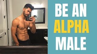 How To Be An Alpha Male | Be The Bad Boy Women Want