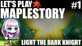 LIGHT THE DARK KNIGHT : Let's Play Maplestory Ep.1