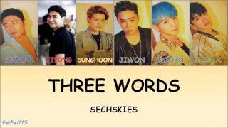 Three Words(세 단어) - Sechs Kies(젝스키스) || HAN/ROM/ENG || Color Coded Lyrics