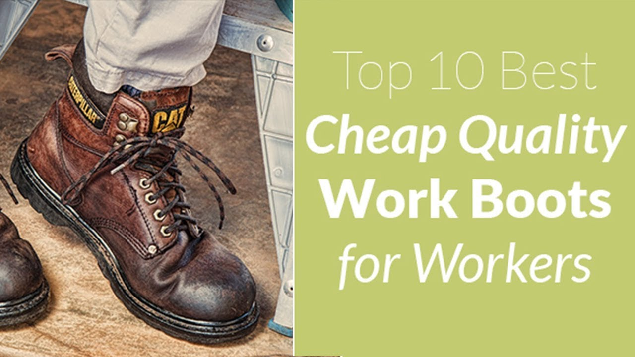 c215f220c03 Top 10 Best Cheap Quality Work Boots for Workers On a Budget