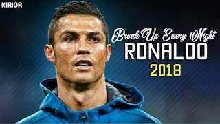 Cristiano Ronaldo 2018 The Chainsmokers Break Up Every Night Skills and Goals 2017 2018