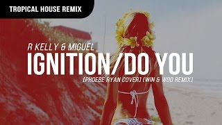 R Kelly & Miguel - Ignition/Do You [Phoebe Ryan Cover] (Win & Woo Remix)