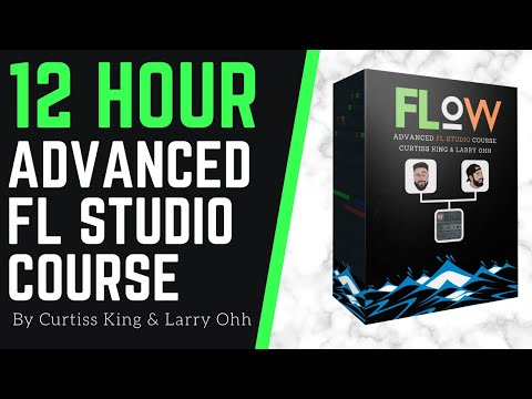 FLOW: Advanced FL Studio Course by Curtiss King & Larry Ohh