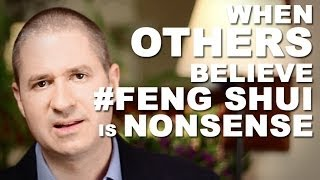 What To Do When Your Spouse, Friend or Family Believe Feng Shui is Nonsense