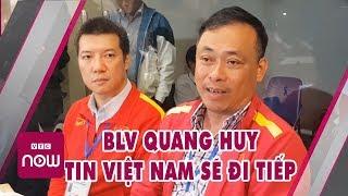 Tin bóng đá hôm nay: sau trận Việt Nam - Thái Lan BLV Quang Huy tin Việt Nam sẽ vào vòng 3 World Cup