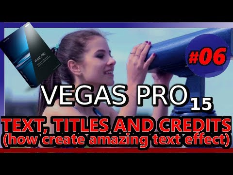 TEXT, TITLES AND CREDITS WITH VEGAS PRO 15 (Tutorial 06: how to make text effects on videos)