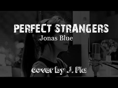 Lyrics: Jonas Blue - Perfect Strangers (J.Fla cover)