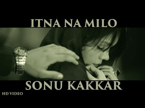 Sonu Kakkar - Itna Na Milo | Official Music Video | Gaana Originals