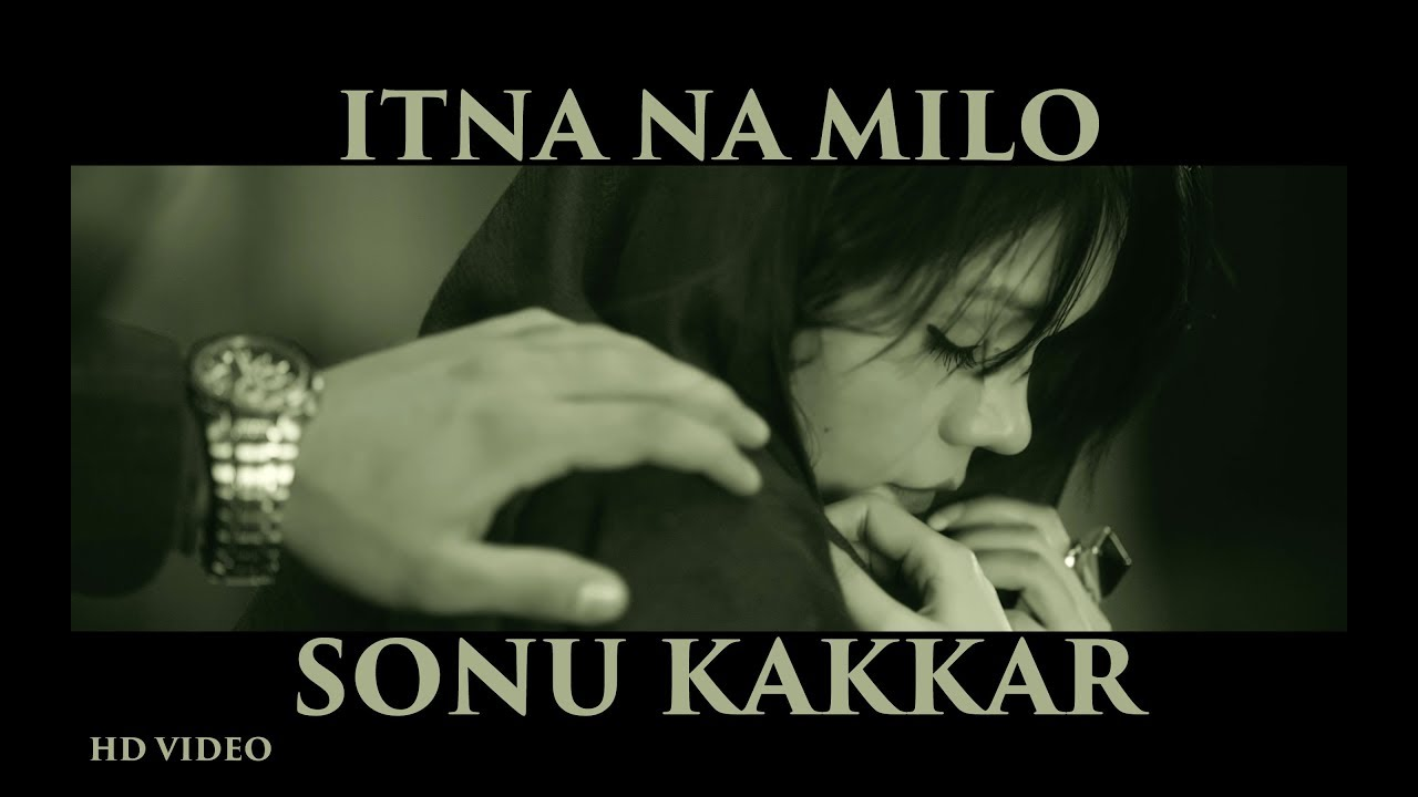 Hindi Song Itna Naa Milo Sung By Sonu Kakkar