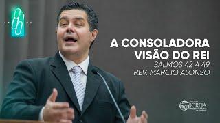 PIPG - 86 Anos - A Consoladora Visão do Rei - Salmos 42 a 49 | Rev. Márcio Alonso