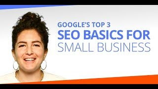 Google's Top 3 SEO Basics for Small Business