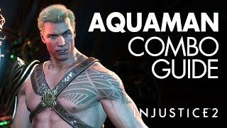 AQUAMAN Beginner Combo Guide - Injustice 2