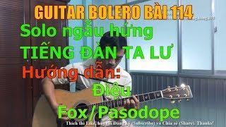GUITAR BOLERO BÀI 114: Solo ngẫu hứng TIẾNG ĐÀN TA LƯ (Hướng dẫn đánh điệu Fox/Pasodope)