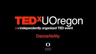 Performance: DanceAbility at TEDxUOregon