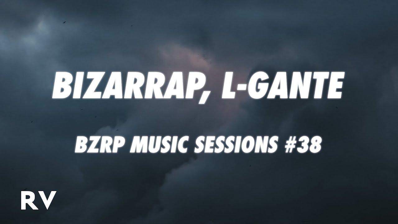 L Gante Bzrp Music Sessions 38 Letra Lyrics Youtube