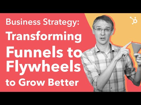 Business Strategy: Transforming Funnels to Flywheels to Grow Better