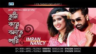 Tumi Kore Bolte Pari By Imran And Nancy Mp3 Song Download