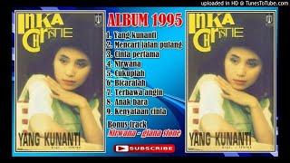 ALBUM INKA CHRISTIE YANG KUNANTI (1995)