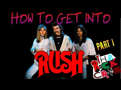 HOW TO GET INTO: Rush (Part 1)    The Rock Critic
