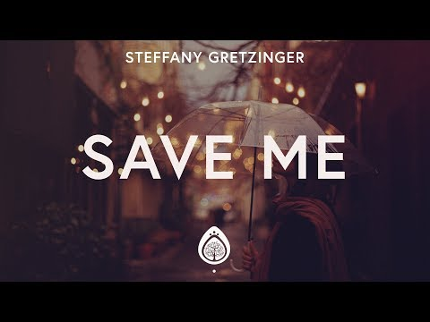 Steffany Gretzinger - Save Me (Lyrics)