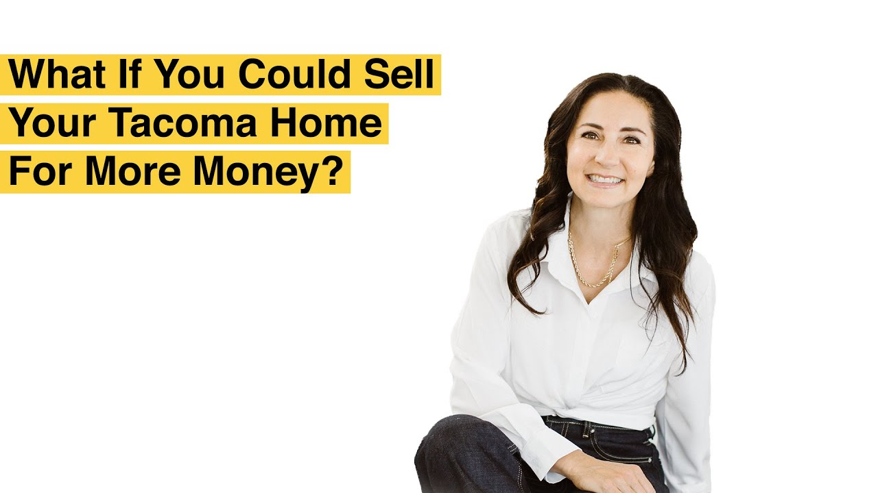 What If You Could Sell Your Tacoma Home For More Money?