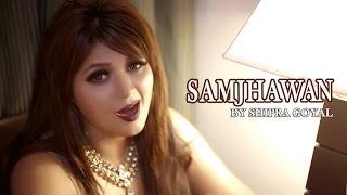 Samjhawan   Humpty Sharma Ki Dulhaniya   Cover Song By Shipra Goyal