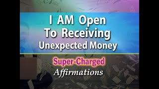 I AM Open to Receiving Money in New Ways I Have Never Imagined - Super-Charged Affirmations