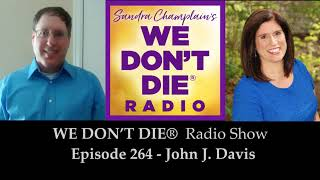"""Episode 264 John J. Davis - Shares his NDE - """"Transported Directly to the Other Side"""""""