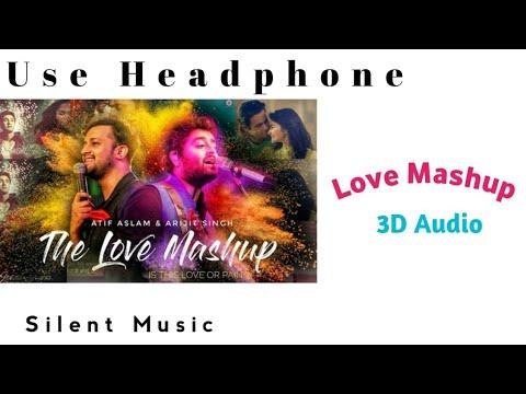 THE LOVE MASHUP - (3D AUDIO) | ARJIT SINGH & ATIF ASLAM  || 2018 |3D BOLLYWOOD AUDIO
