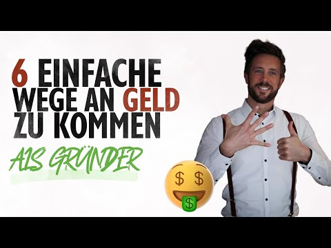6 EINFACHE WEGE AN GELD zu kommen ALS GRÜNDER // Die besten Strategien im Jahr 2021