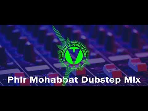 Phir Mohabbat (Dubstep remixes)