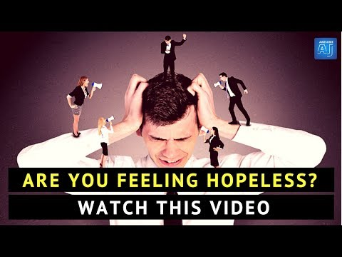 Are You Feeling Hopeless? WATCH THIS VIDEO To Make Your 2018