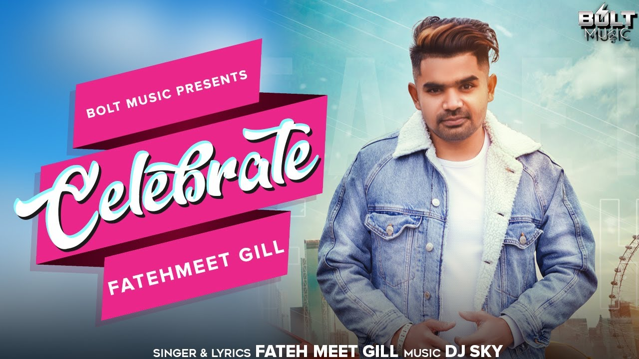 Celebrate | Fateh Meet Gill | New Punjabi Song 2020 | Latest Punjabi Song 2020 | Bolt Music