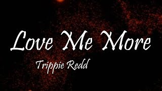 Trippie Redd - Love Me More (Lyrics)