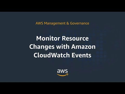 Monitor Resource Changes with Amazon CloudWatch Events